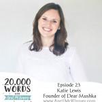 Episode 23 – Katie Lewis, Founder of Dear Mushka